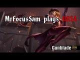 MrFocusSam plays URSA - Gunclaw Gunblade