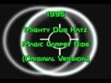Mighty Dub Katz - Magic Carpet Ride (Original Version)