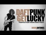 Daft Punk - Get Lucky Played by 10 Epic Famous Guitar Players Andre Antunes