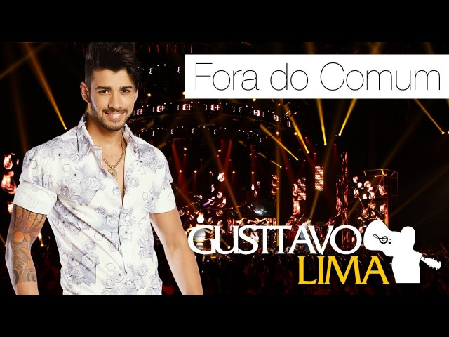 Gusttavo Lima Fora do Comum DVD Ao Vivo Em S o Paulo Clipe Oficial