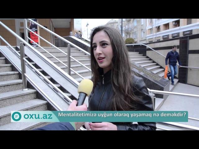 Oxu.Az - Azərbaycanda mentalitetə uyğun yaşamaq nə deməkdir?