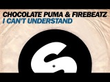 Chocolate Puma &amp Firebeatz - I Can't Understand (Original Mix)