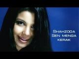 Shahzoda - Sen menga kerak  Шахзода - Сен менга керак