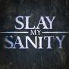 Slay My Sanity