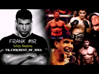 Frank Mir - Whos Amazing