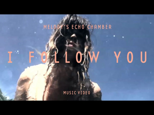 Melodys Echo Chamber - I Follow You (Official Music Video)