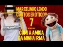Marcelinho lendo contos eróticos 7 - Comi a amiga da minha irmã