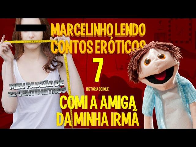 Marcelinho lendo contos eróticos 7 Comi a amiga da minha irmã смотреть онлайн без регистрации