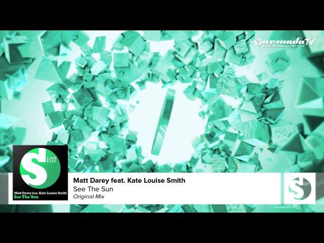 Matt Darey feat Kate Louise Smith See The Sun Original Mix смотреть онлайн без регистрации