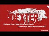 Eminem feat. Obie Trice &amp 50 Cent - Love Me (Its-Dexter-Time-Remix)
