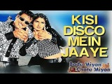 Kisi Disco Mein Jaaye - Bade Miyan Chote Miyan | Govinda & Raveena Tandon | Udit Narayan & Alka