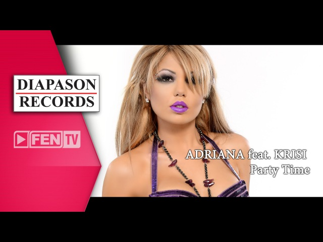 ADRIANA feat. KRISI – Party Time / АДРИАНА feat. КРИСИ – Party Time