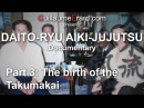 Daito-ryu Aikijujutsu Documentary (3/6) The birth of the Takumakai