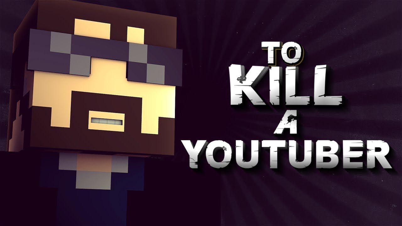 TO KILL A YOUTUBER