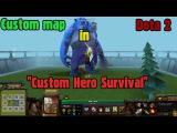 [Custom maps] - The Guy Still Alive and Custom Hero Survival (Dota 2)