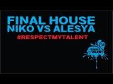 ALESYA vs NIKO House Final Respect My Talent 2014