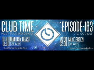 Club Time. Episode - 163 (Dimitriy Beast, Mike Green)