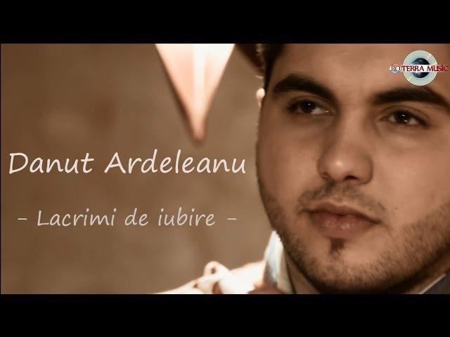 Danut Ardeleanu Lacrimi de iubire Oficial Video HIT 2014