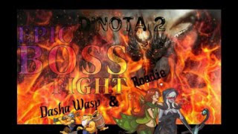 D'nota 2: Dasha Wasp/Roadie : Epic Boss Fight