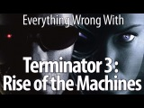 Everything Wrong With Terminator 3 Rise of the Machines