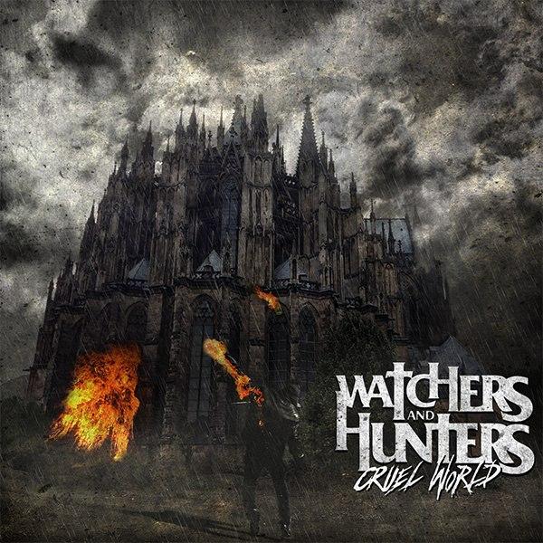 Watchers And Hunters - Cruel World (2013)