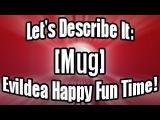 Let's Describe It: Mug   Evildea Happy Fun Time!