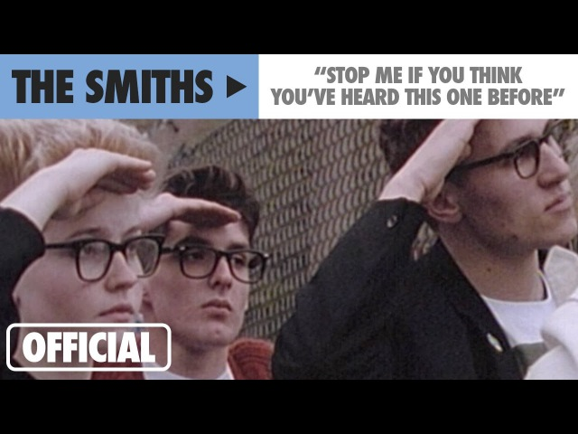 The Smiths - Stop Me If You Think Youve Heard This One Before (Official Music Video)