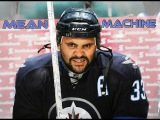 Dustin Byfuglien - The Mean Machine