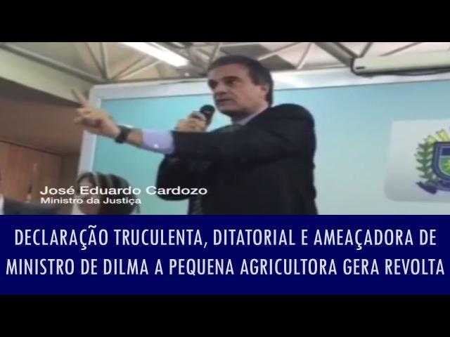 Declaração truculenta, ditatorial e ameaçadora de Ministro de Dilma a pequena agricultora ge..