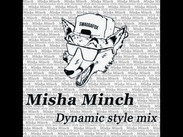 Dj Misha Minch - Dynamic style mix