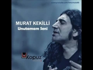Murat Kekilli - Unutamam Seni (2013)