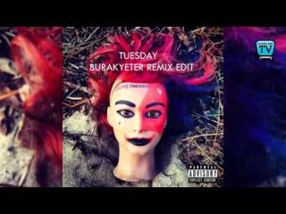 Burak Yeter - Tuesday ft. Danelle Sadoval - (ILoveMakonnen)