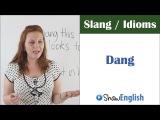 English Slang  Idioms Dang