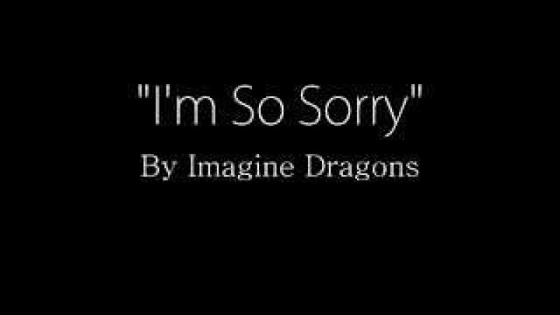 Imagine Dragons - I'm So Sorry (Lyrics)