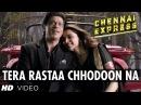 Tera Rastaa Chhodoon Na Song Chennai Express Shahrukh Khan Deepika Padukone