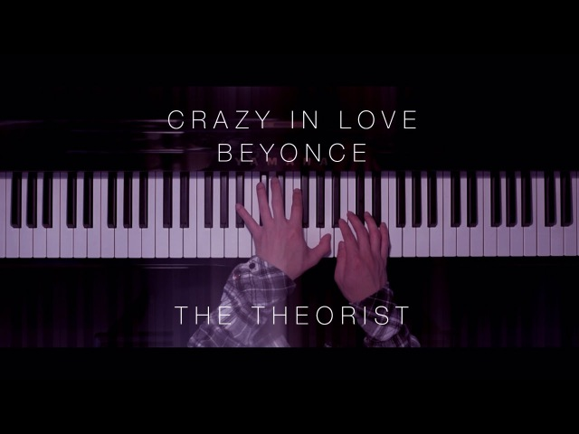 Beyonce - Crazy In Love | The Theorist Piano Cover