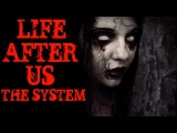 Life After Us: The System - Я СОШЕЛ С УМА! O_O