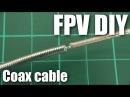DIY FPV, RG402 versus RG316 coax cables