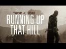 Thor Loki | Running Up That Hill