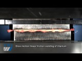 Slow motion linear friction welding of Titanium