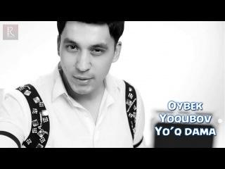 Oybek Yoqubov - Yo'q dama | Ойбек Ёкубов - Йук дама