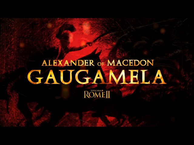 EPIC BATTLES: ALEXANDER OF MACEDON - THE BATTLE OF GAUGAMELA - TW ROME 2 CINEMATIC