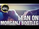 Major Lazer DJ Snake Ft. MØ - Lean On (MorganJ Bootleg)