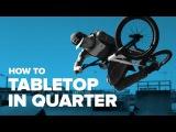 Как сделать тейбл в радиусе (How To TableTop in Quarter BMX)