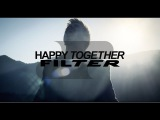 Filter - Happy Together Official Video