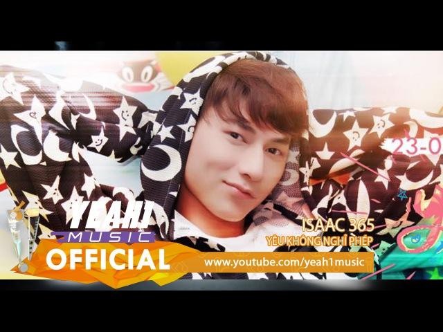Yêu Không Nghỉ Phép   ISAAC 365 ft. OnlyC   Official Music   Nhạc trẻ tuyển chọn