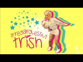 Irregardlessly Trish - We Love Katya
