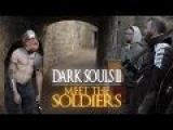 DARK SOULS II - MEET THE SOLDIERS (Live Action)