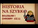 Historia Na Szybko Bolesław I Chrobry cz 1 Historia Polski 4 992 1002
