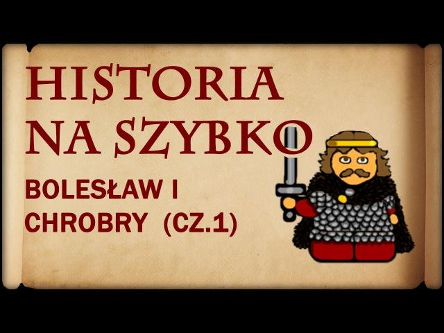 Historia Na Szybko - Bolesław I Chrobry cz.1 (Historia Polski 4) (992-1002)